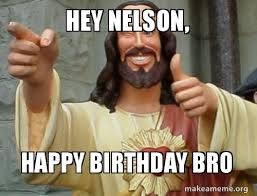 Meme Nelson - hey nelson happy birthday bro make a meme