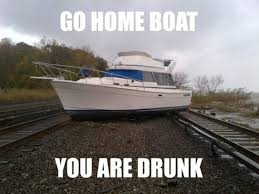 Boat Meme - really funny memes go home you re drunk