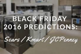 black friday sears 2014 sears kmart and jcpenney black friday 2016 predictions