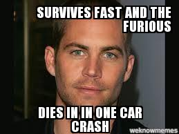 Walker Meme - paul walker death meme survives fast and the furious dies in in