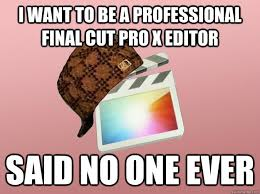 Memes Photo Editor - i want to be a professional final cut pro x editor said no one