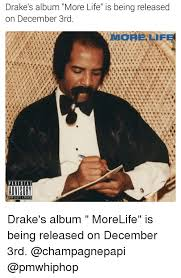 Drake New Album Meme - drake s album more life is being released on december 3rd more lif