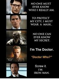 Iron Man Meme - no one must ever know whoireally am to protect my city i must wear