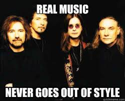 Black Sabbath Memes - real music never goes out of style black sabbath quickmeme