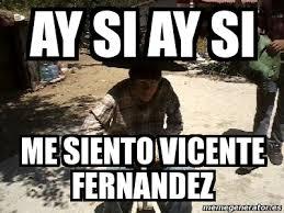 Vicente Fernandez Memes - meme personalizado ay si ay si me siento vicente fernandez 3921499