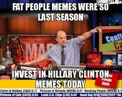 Fat People Memes - fat people memes were so last season invest in hillary clinton