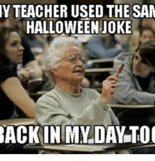 Back In My Day Meme - y teacher used the san halloween joke back in my day too halloween