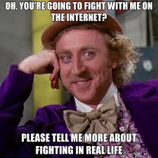 Internet Fight Meme - oh you re going to fight with me on the internet please tell me