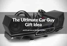 Best Gifts For Men Christmas 2016 Need To Blow 26 000 The Ultimate Car Guy Christmas Gift Find