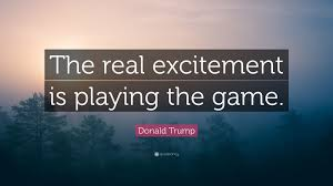 quote excitement donald trump quote u201cthe real excitement is playing the game u201d 9