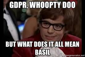 Woopty Doo Meme - gdpr whoopty doo but what does it all mean basil austin powers