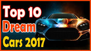 top 10 cars the 2017 top 10 dream cars in the world 2016 most expensive car https
