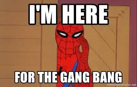 Gang Bang Memes - i m here for the gang bang spidermanwhisper meme generator