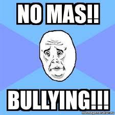 No Al Bullying Memes - meme okay guy no mas bullying 13830994