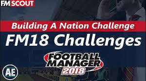 Challenge Setup Fm18 Building A Nation Challenge How To Setup Fm 2018 Save
