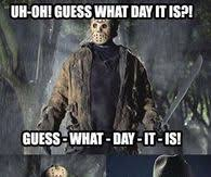 Friday The 13 Meme - friday the 13th pictures photos images and pics for facebook