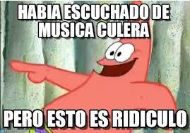 Memes Musica - habia escuchado de musica culera patricio meme on memegen