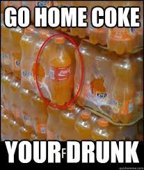 Coke Memes - go home coke your drunk coke undercover quickmeme