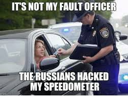 Russians Meme - its not my fault officer the russians hacked my speedometer inngflip