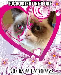 Fuck Valentines Day Meme - fuck valentine s day when s pancake day grumpy cat valentines