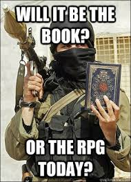 Rpg Memes - will it be the book or the rpg today undecisive terrorist