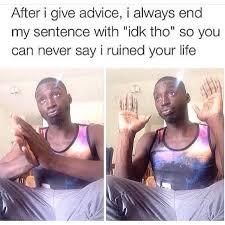 Advice Meme - when i give advice rebrn com