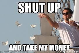 Shut Up And Take My Money Meme Generator - shut up and take my money leo wolf of wallstreet meme generator