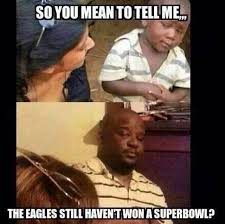 Mean Meme - 22 meme internet so you mean to tell me the eagles still haven t