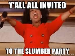 Slumber Party Meme - y all all invited to the slumber party oprah winfrey meme meme