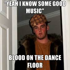I Know Memes - yeah i know some good music blood on the dance floor create meme