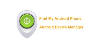 how to locate my android find my android phone using android device manager digital