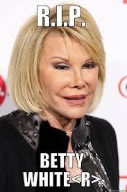 Betty White Memes - betty white droppin down quickmeme