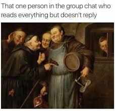 Group Chat Meme - that one person in the group chat who reads everything but doesn t