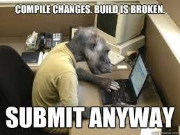 Broken Back Meme - compile changes build is broken submit anyway code monkey