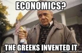 Greek Meme - economics the greeks invented it greek meme generator