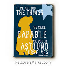 dog print dog sign if we all did the things we are capable of