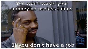 Money Meme - no money no problem by dfhgjksdbsdtmngjk meme center