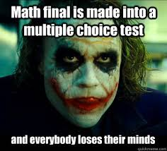 Multiple Picture Meme - math final is made into a multiple choice test and everybody loses
