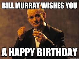Bill Murray Memes - bill murray wishes you a happy birthday billmurraybirthday