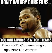 Duke Memes - don t worry duke fans you can always switch teams classic kd tags