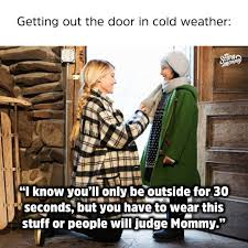 Funny Cold Weather Memes - 22 hilarious cold weather memes by parents ready to bust out the