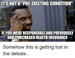 Getting Lost Meme - its not a pre existing condition hadipurchased healthinsurance