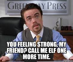 Elf Movie Meme - elf movie you feeling strong my friend call me elf one more