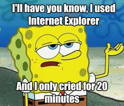 Internet Explorer Memes - the memes following internet explorer s death