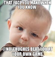 Make A Meme With Your Own Picture - that face you make when you know nolehughes beat you at your own