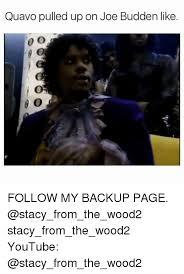 Joe Budden Memes - quavo pulled up on joe budden like follow my backup page