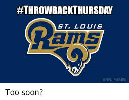 St Louis Rams Memes - too soon throwbackthursday st louis rams too soon football meme