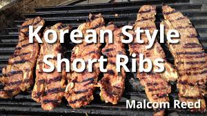 korean short ribs recipe grilled beef short ribs with malcom