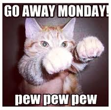 Pew Pew Pew Meme - go away monday pew pew pew makes me laugh pinterest pew pew pew