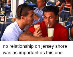 Jersey Shore Memes - 펴 no relationship on jersey shore was as important as this one